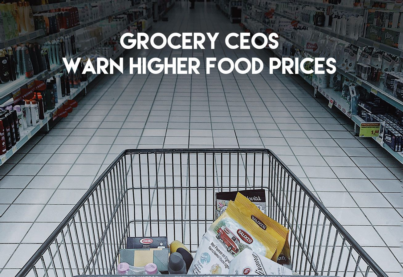 GROCERY CEO'S WARN HIGHER FOOD PRICES
