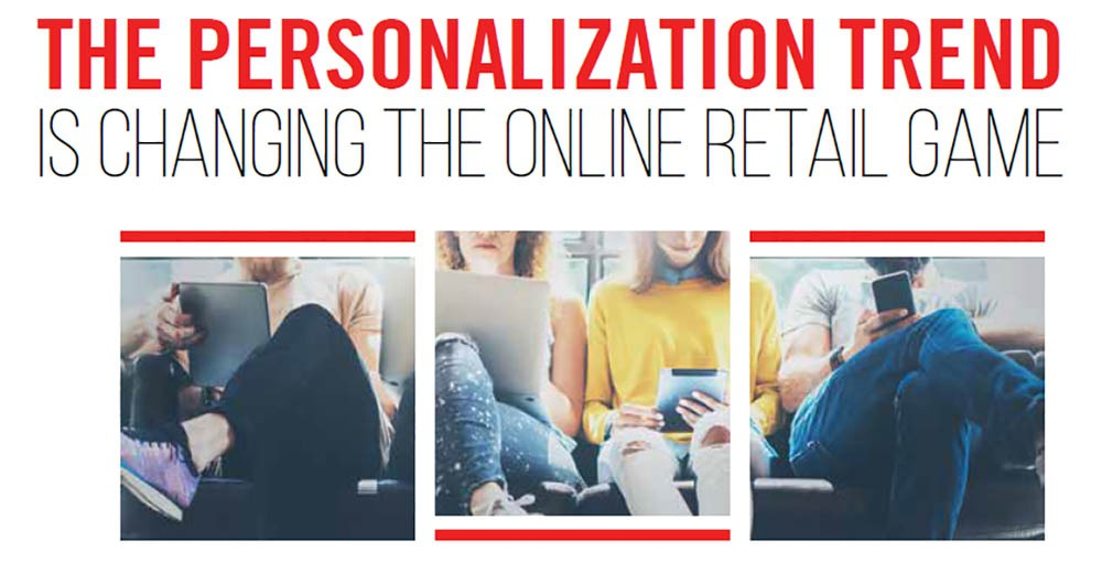 PERSONALIZATION TREND IS CHANGING THE ONLINE RETAIL GAME