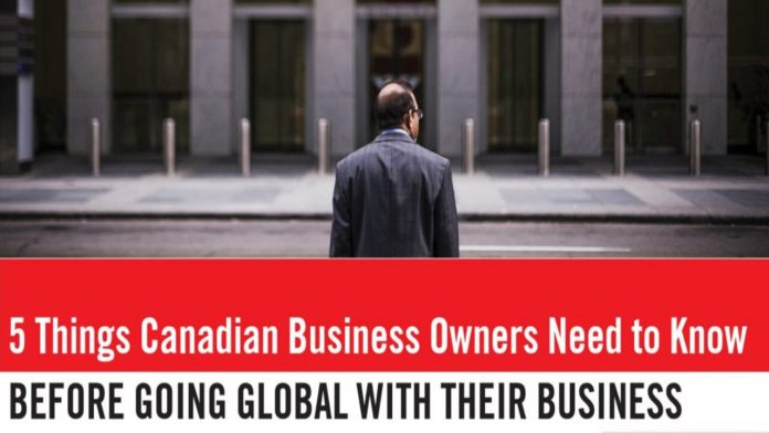 Canadian Business Owners need to know before going global with their business