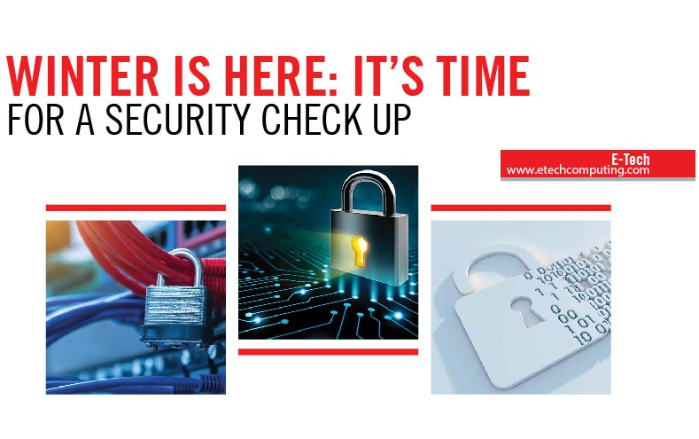 WINTER IS HERE: IT'S TIME FOR A SECURITY CHECK UP
