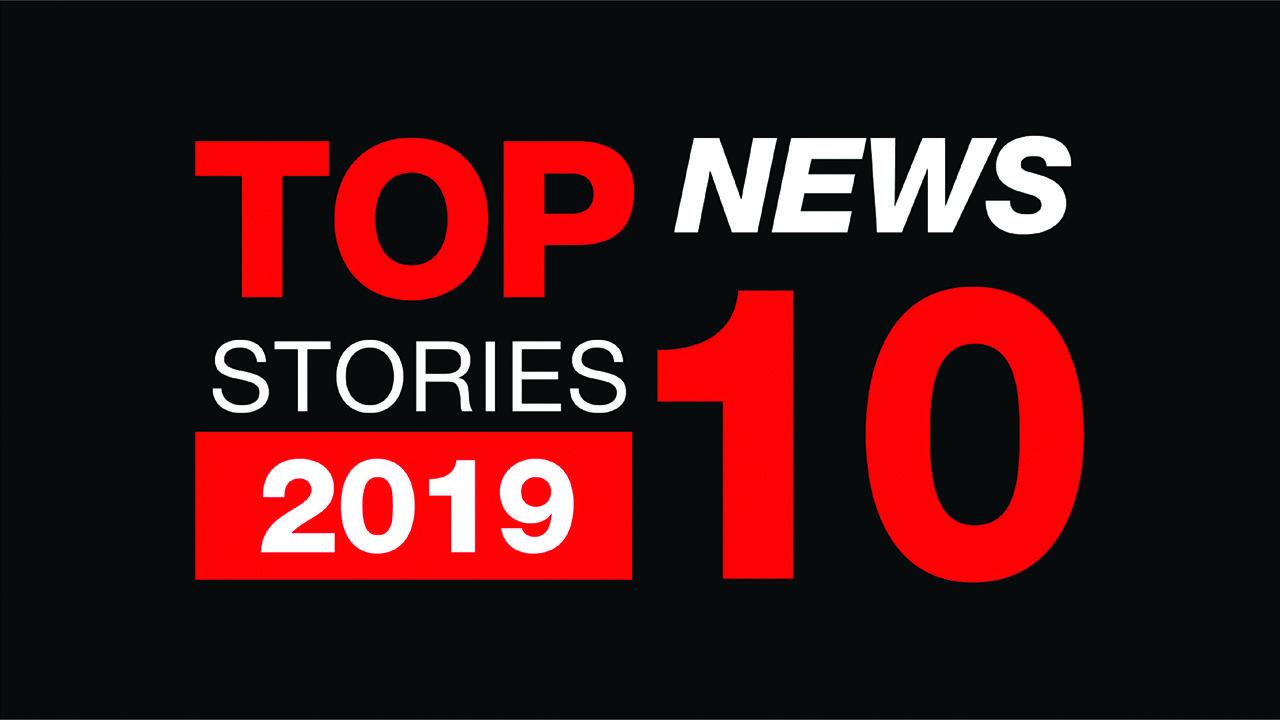 TOP TEN BUSINESS STORIES & TOPICS - 2019