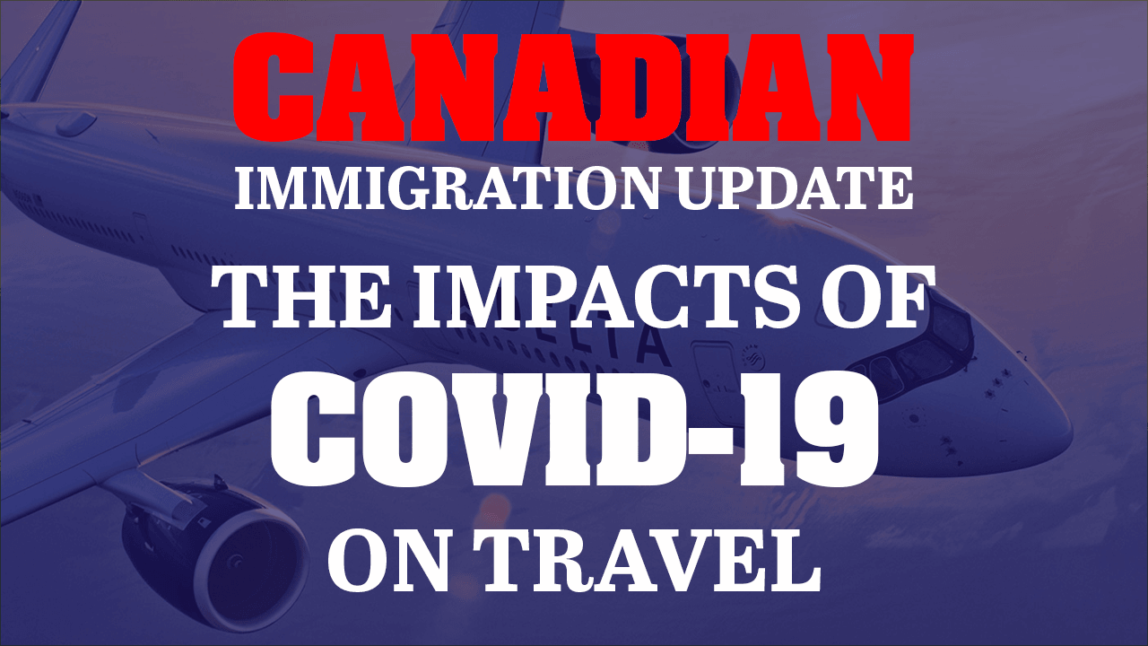 IMMIGRATION CANADA: IMPACTS OF COVID-19 ON TRAVEL