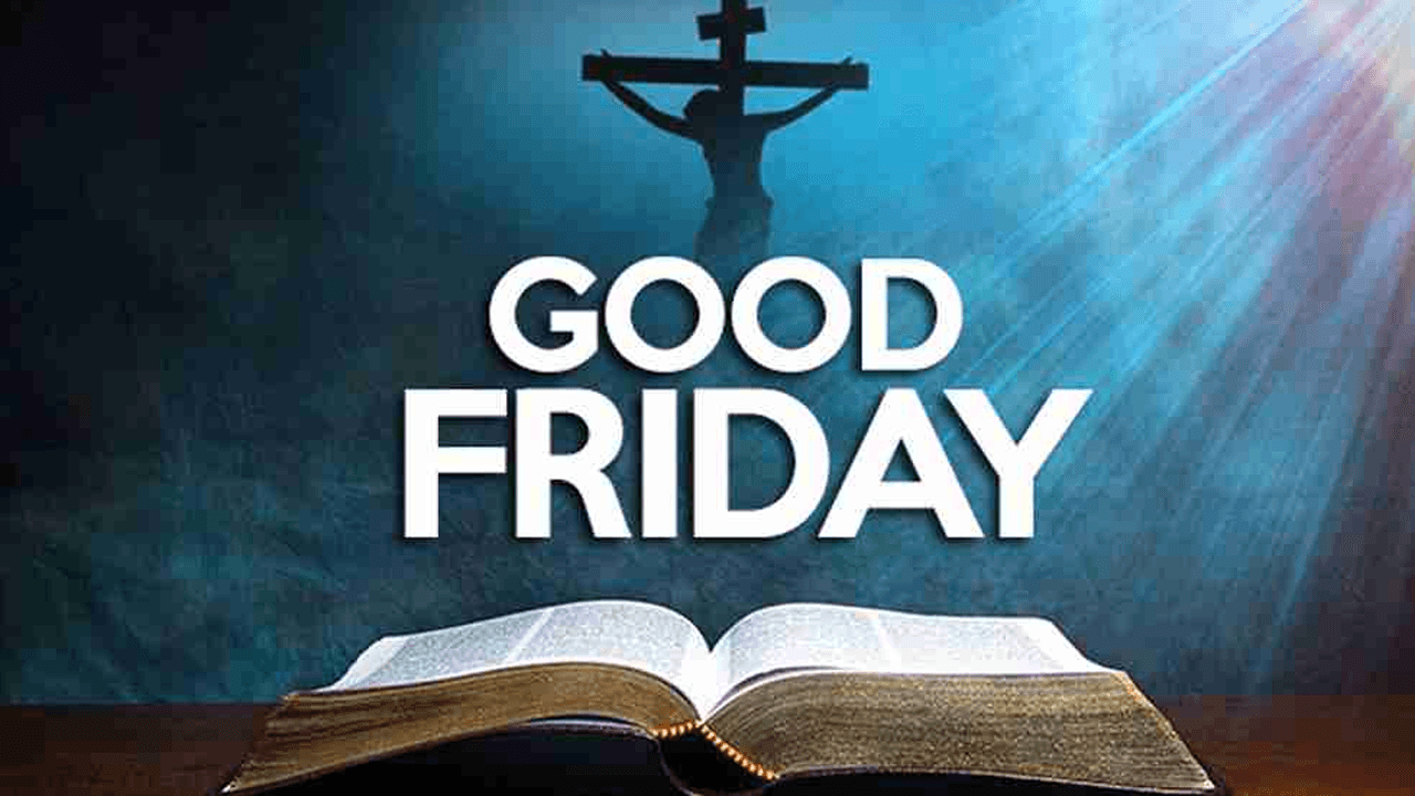 GOOD FRIDAY IMPORTANCE & ITS PURPOSE IN CHRISTIANITY
