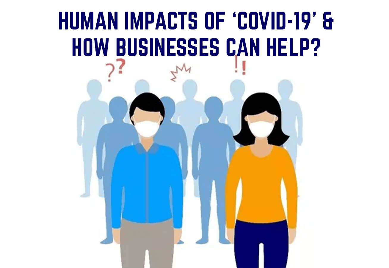 HUMAN IMPACTS OF 'COVID-19' & HOW BUSINESSES CAN HELP?
