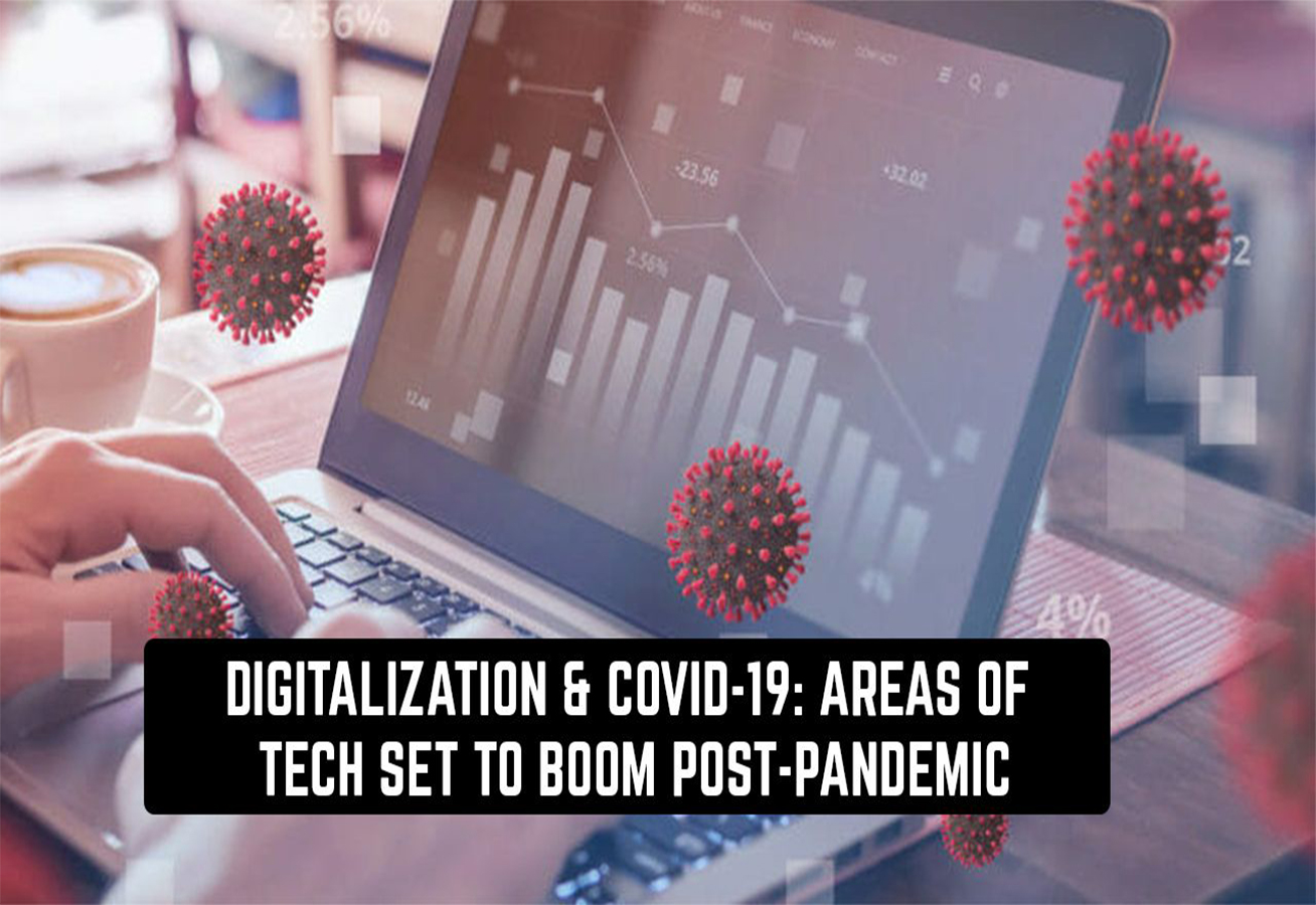 DIGITALIZATION: AREAS OF TECH SET TO BOOM POST COVID-19