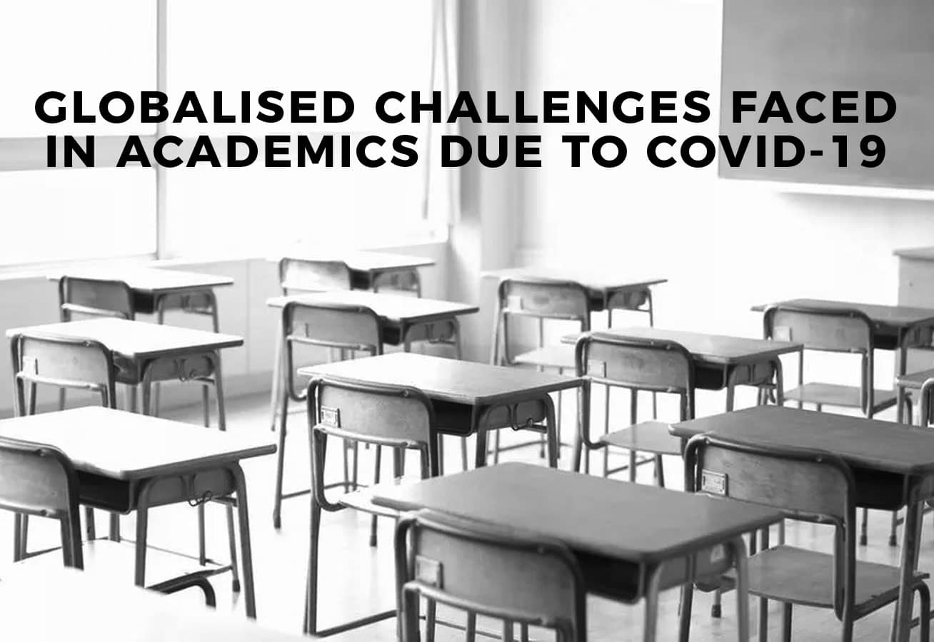 GLOBALISED CHALLENGES FACED IN ACADEMICS DUE TO COVID-19