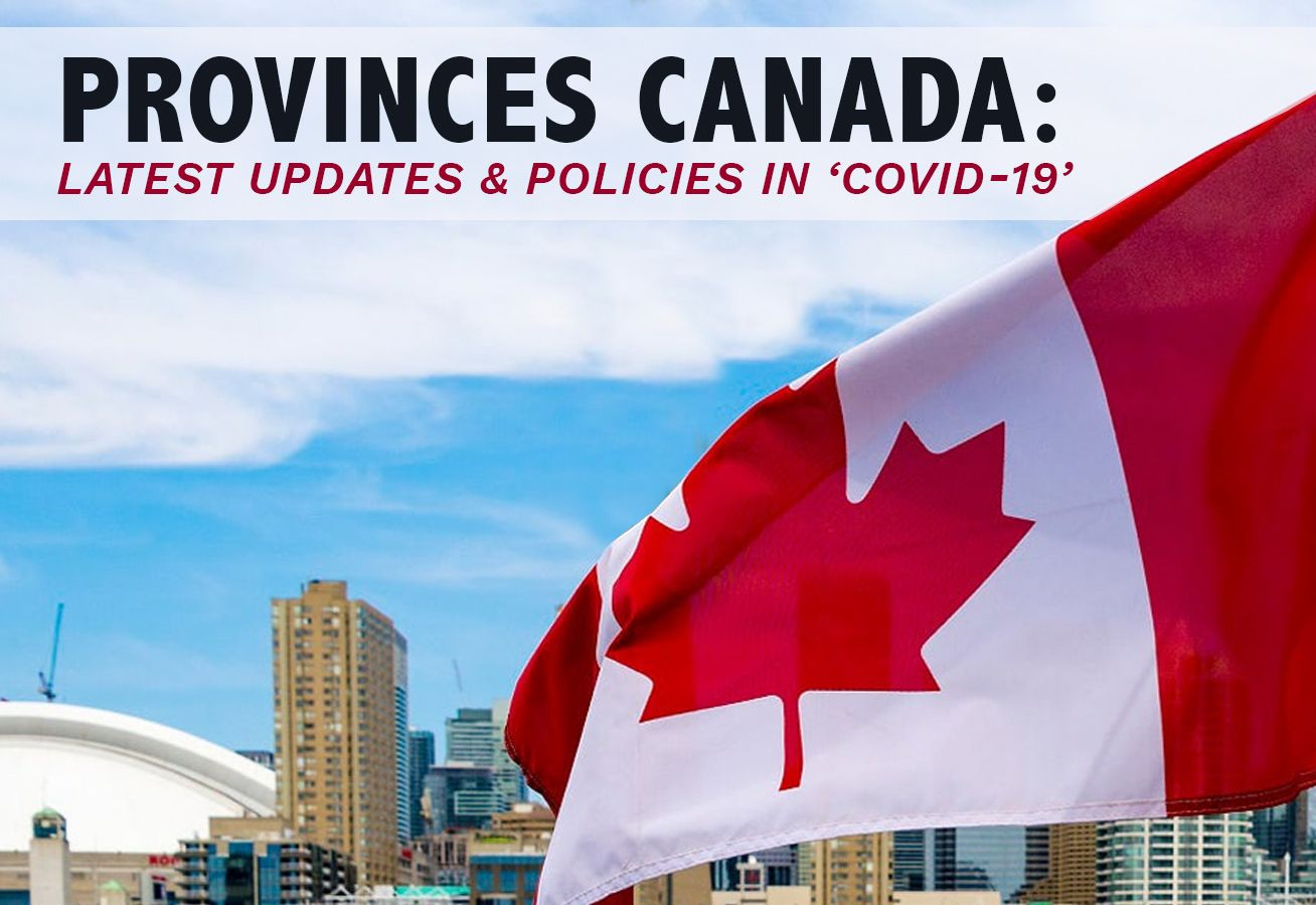 PROVINCES CANADA: LATEST UPDATES & POLICIES IN 'COVID-19'