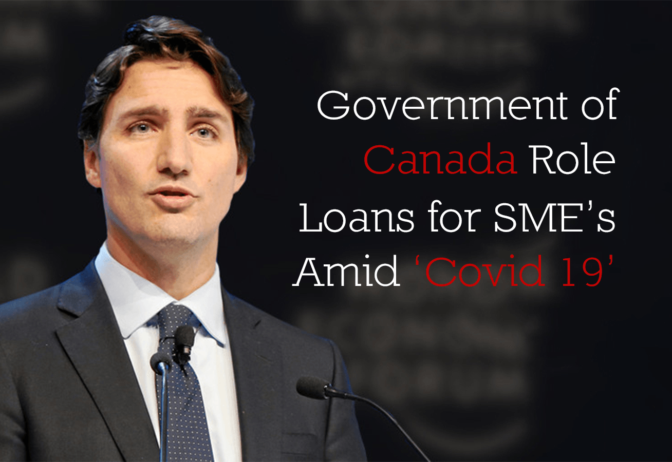 GOVT. OF CANADA'S ROLE: LOANS FOR SMEs AMID 'COVID-19'