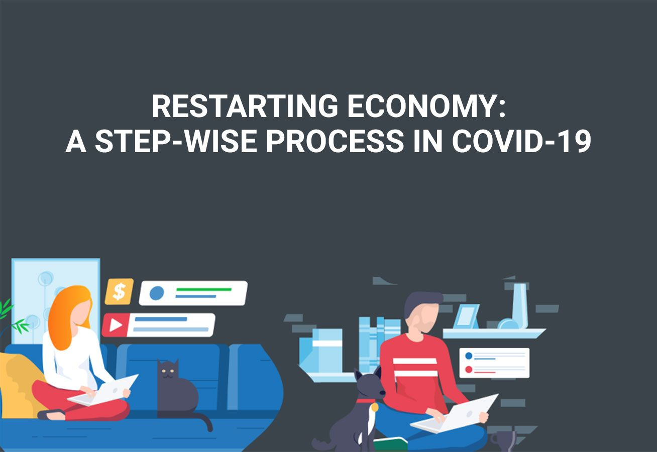 RESTARTING ECONOMY: A STEP-WISE PROCESS IN COVID-19